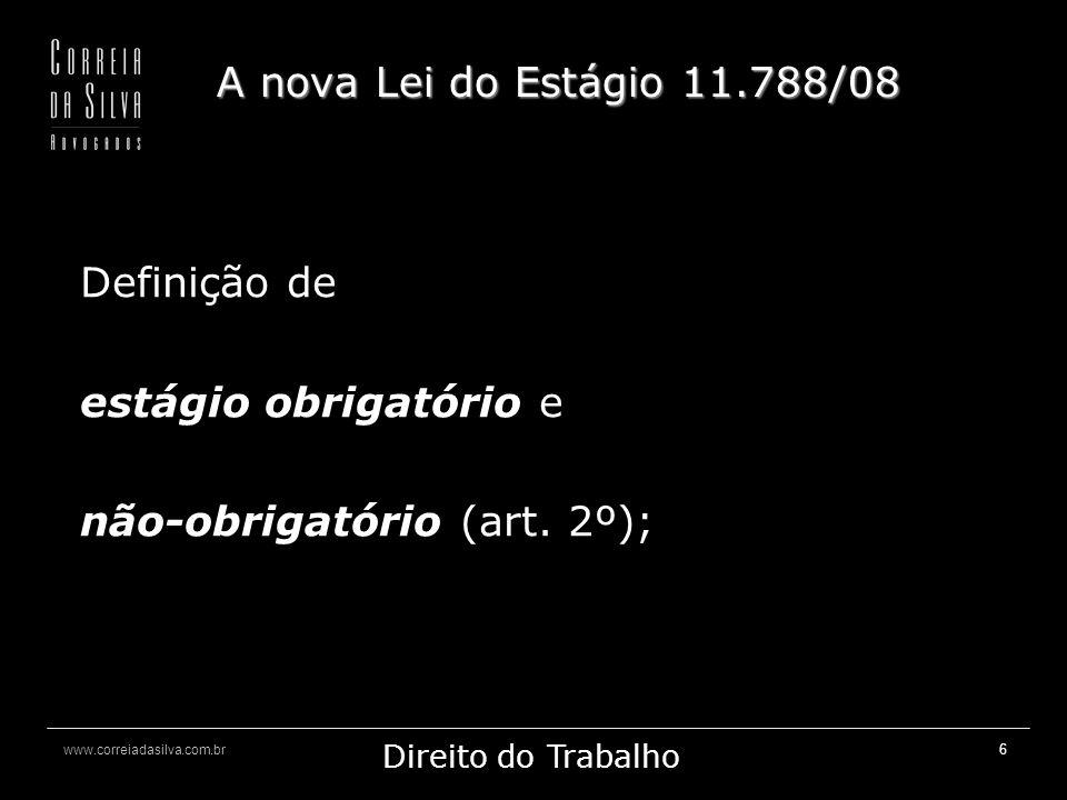 A nova Lei do Estágio 11.788/08 Definição de estágio obrigatório e não-obrigatório (art. 2º);