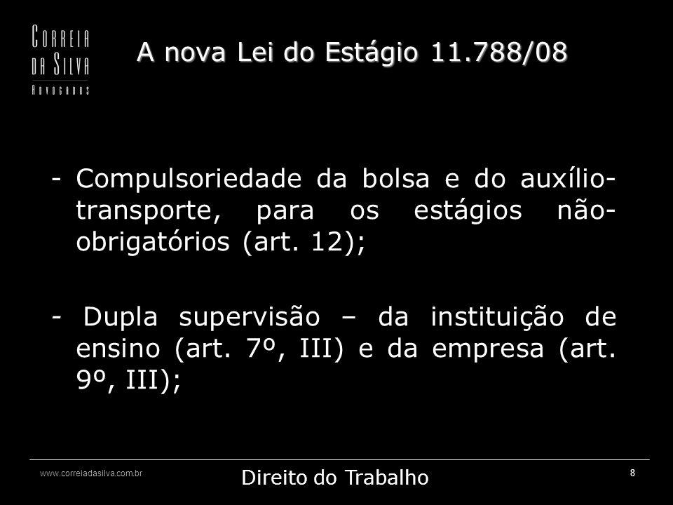 A nova Lei do Estágio 11.788/08 Compulsoriedade da bolsa e do auxílio-transporte, para os estágios não-obrigatórios (art. 12);