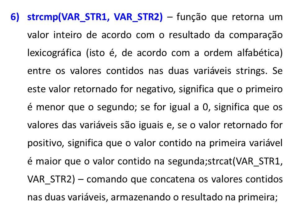 strcmp(VAR_STR1, VAR_STR2) – função que retorna um valor inteiro de acordo com o resultado da comparação lexicográfica (isto é, de acordo com a ordem alfabética) entre os valores contidos nas duas variáveis strings.