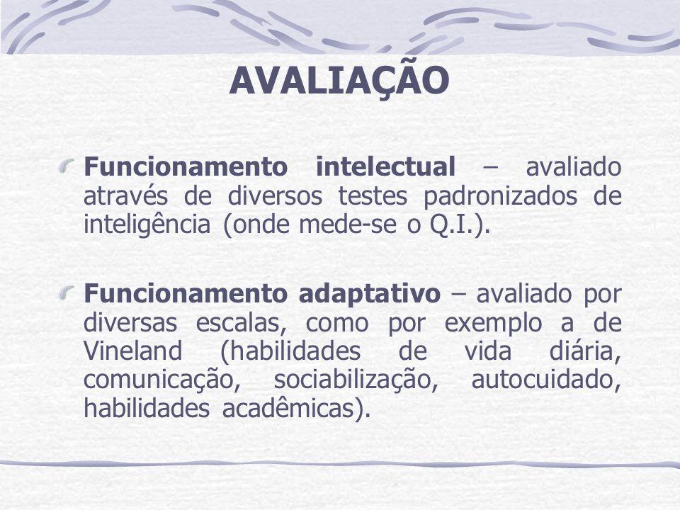 AVALIAÇÃO Funcionamento intelectual – avaliado através de diversos testes padronizados de inteligência (onde mede-se o Q.I.).