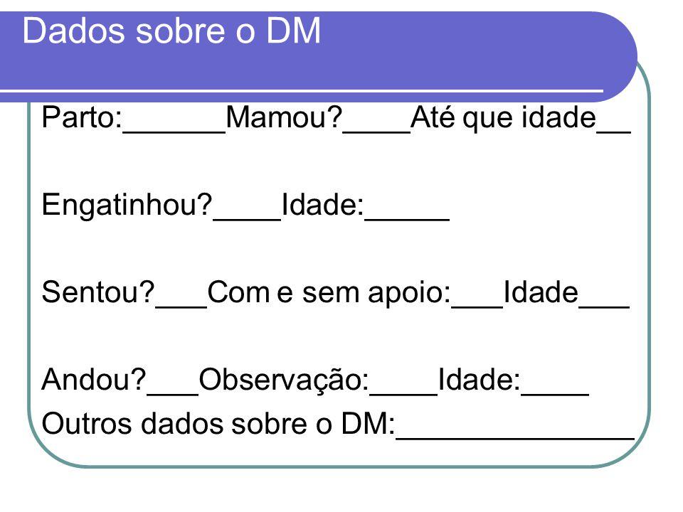 Dados sobre o DM Parto:______Mamou ____Até que idade__