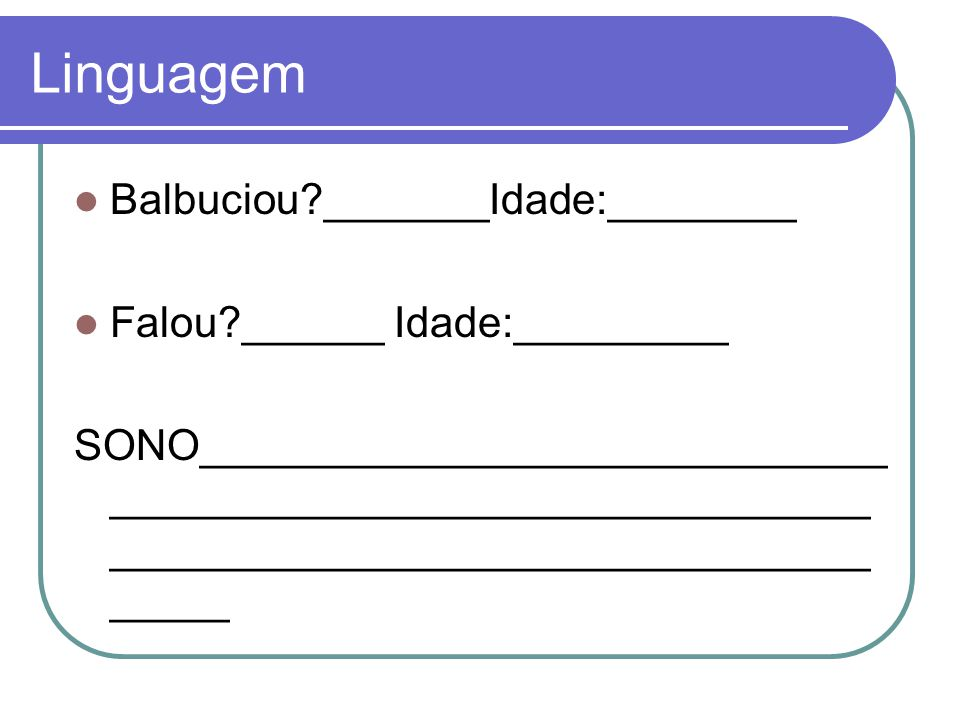 Linguagem Balbuciou _______Idade:________ Falou ______ Idade:_________