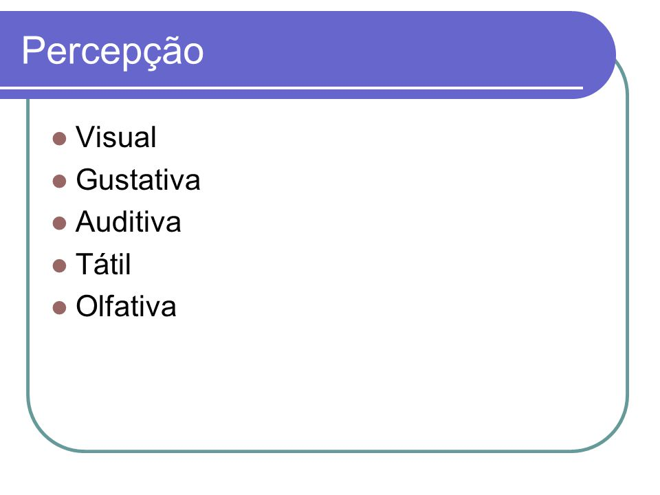 Percepção Visual Gustativa Auditiva Tátil Olfativa