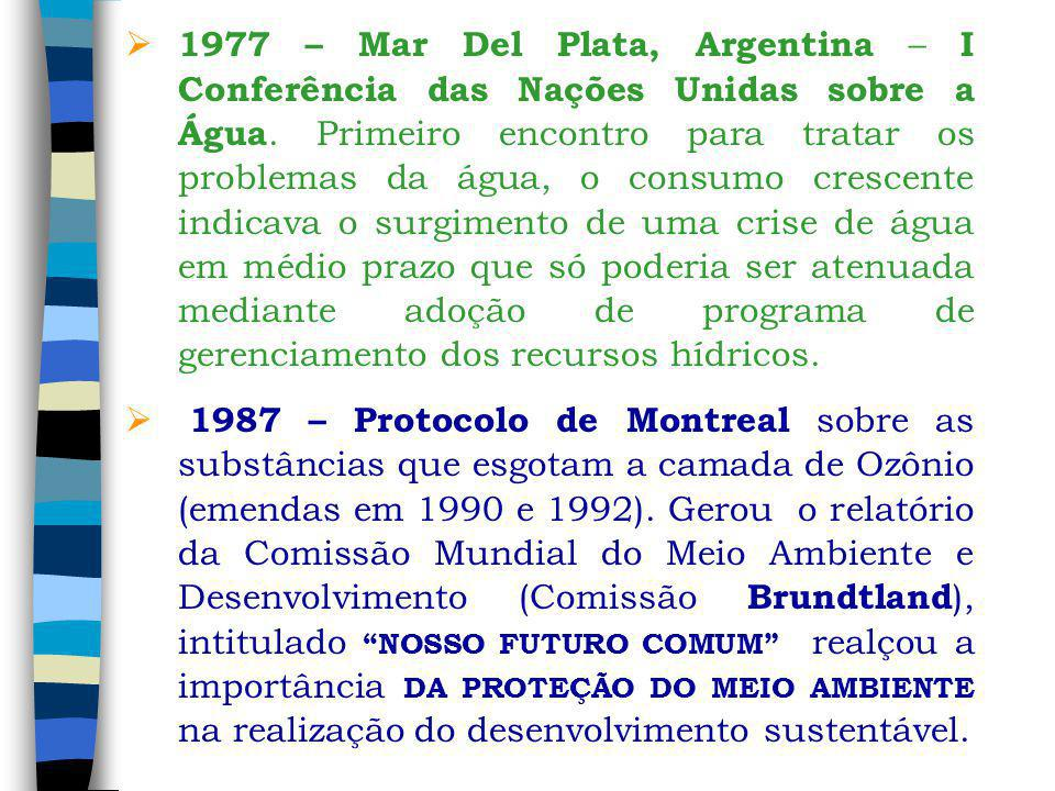 1977 – Mar Del Plata, Argentina – I Conferência das Nações Unidas sobre a Água. Primeiro encontro para tratar os problemas da água, o consumo crescente indicava o surgimento de uma crise de água em médio prazo que só poderia ser atenuada mediante adoção de programa de gerenciamento dos recursos hídricos.