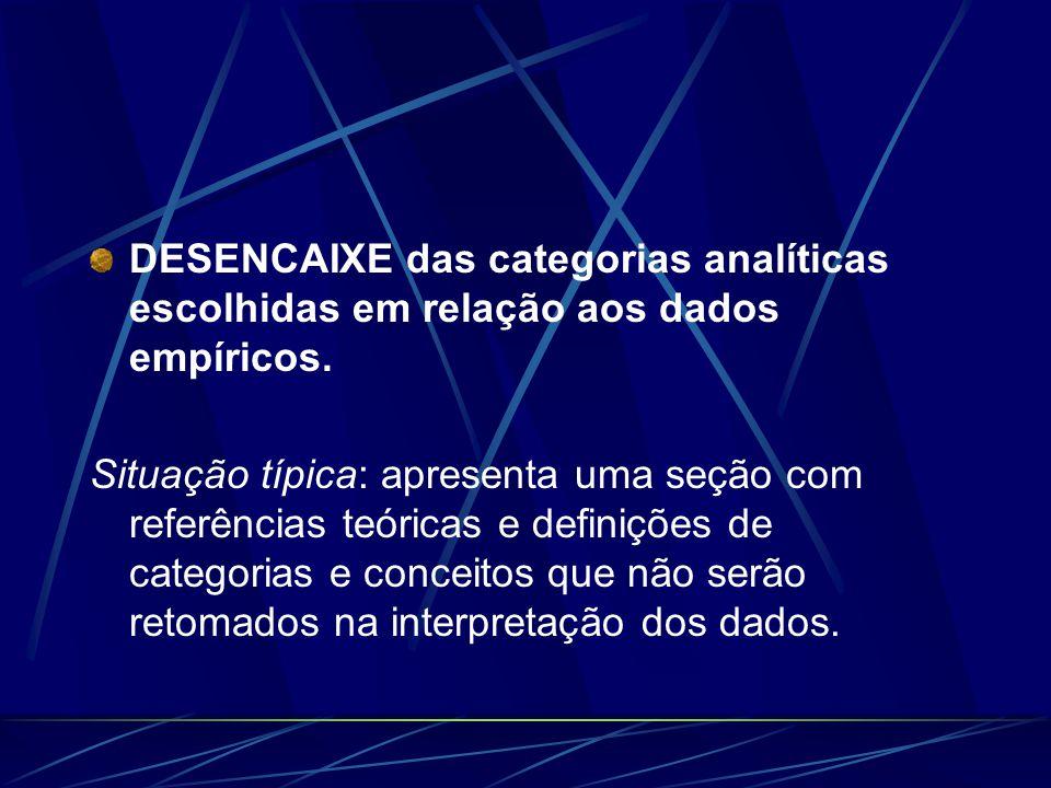 DESENCAIXE das categorias analíticas escolhidas em relação aos dados empíricos.