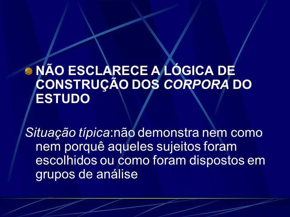 NÃO ESCLARECE A LÓGICA DE CONSTRUÇÃO DOS CORPORA DO ESTUDO