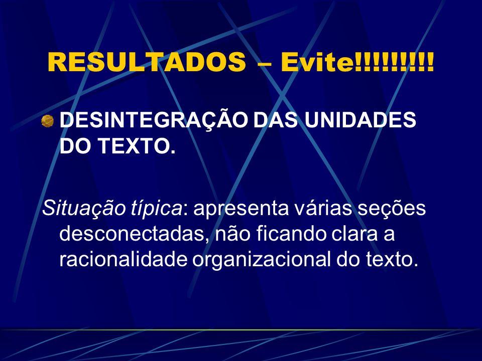RESULTADOS – Evite!!!!!!!!! DESINTEGRAÇÃO DAS UNIDADES DO TEXTO.