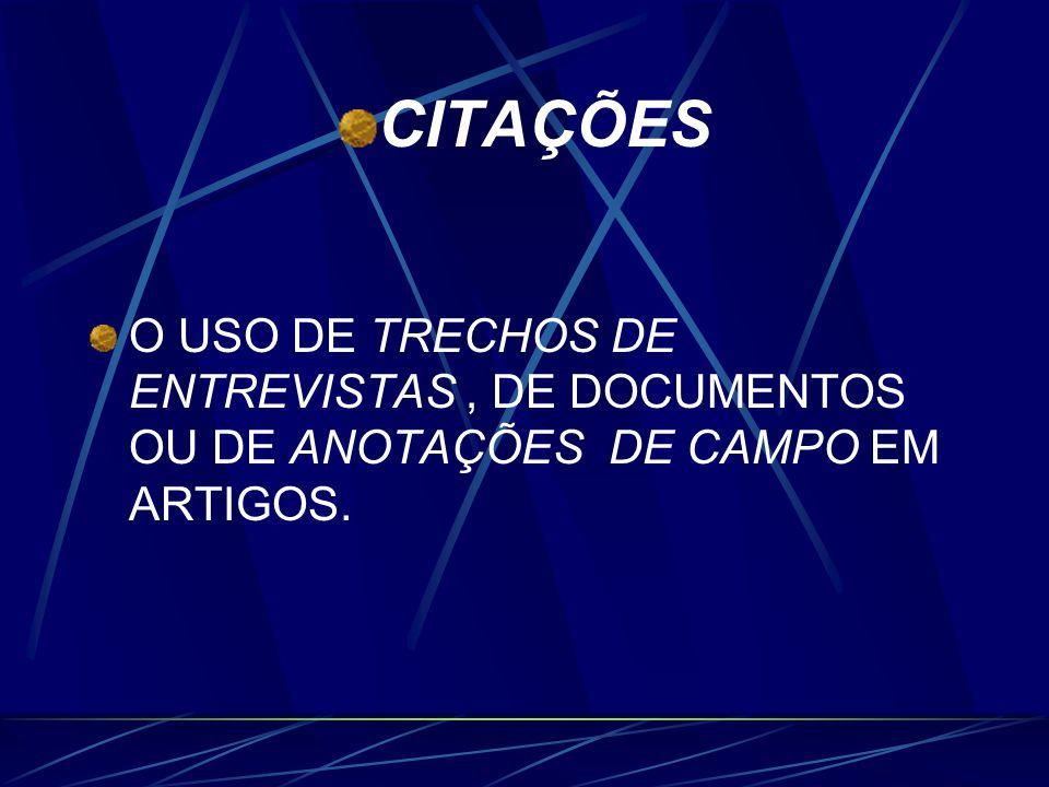 CITAÇÕES O USO DE TRECHOS DE ENTREVISTAS , DE DOCUMENTOS OU DE ANOTAÇÕES DE CAMPO EM ARTIGOS.