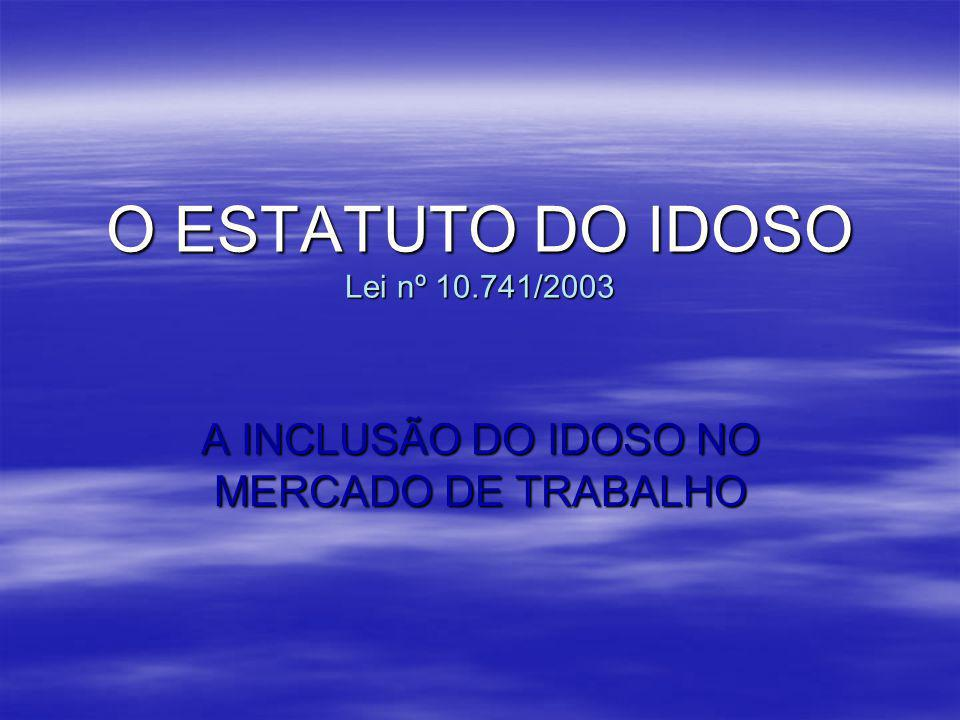 O ESTATUTO DO IDOSO Lei nº 10.741/2003