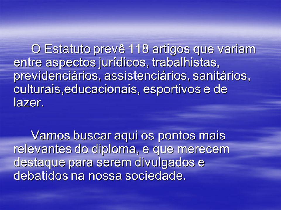 O Estatuto prevê 118 artigos que variam entre aspectos jurídicos, trabalhistas, previdenciários, assistenciários, sanitários, culturais,educacionais, esportivos e de lazer.