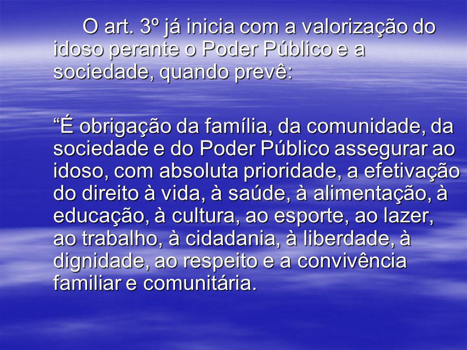 O art. 3º já inicia com a valorização do idoso perante o Poder Público e a sociedade, quando prevê: