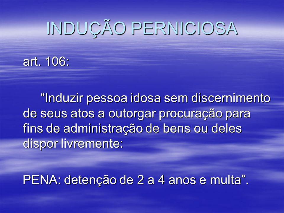 INDUÇÃO PERNICIOSA art. 106: