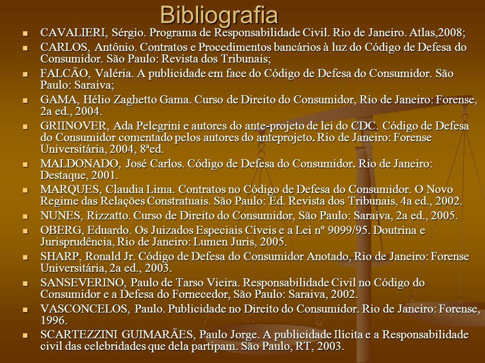 Bibliografia CAVALIERI, Sérgio. Programa de Responsabilidade Civil. Rio de Janeiro. Atlas,2008;