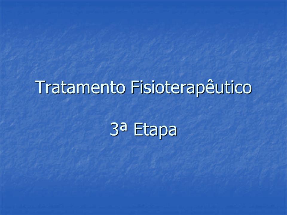 Tratamento Fisioterapêutico 3ª Etapa