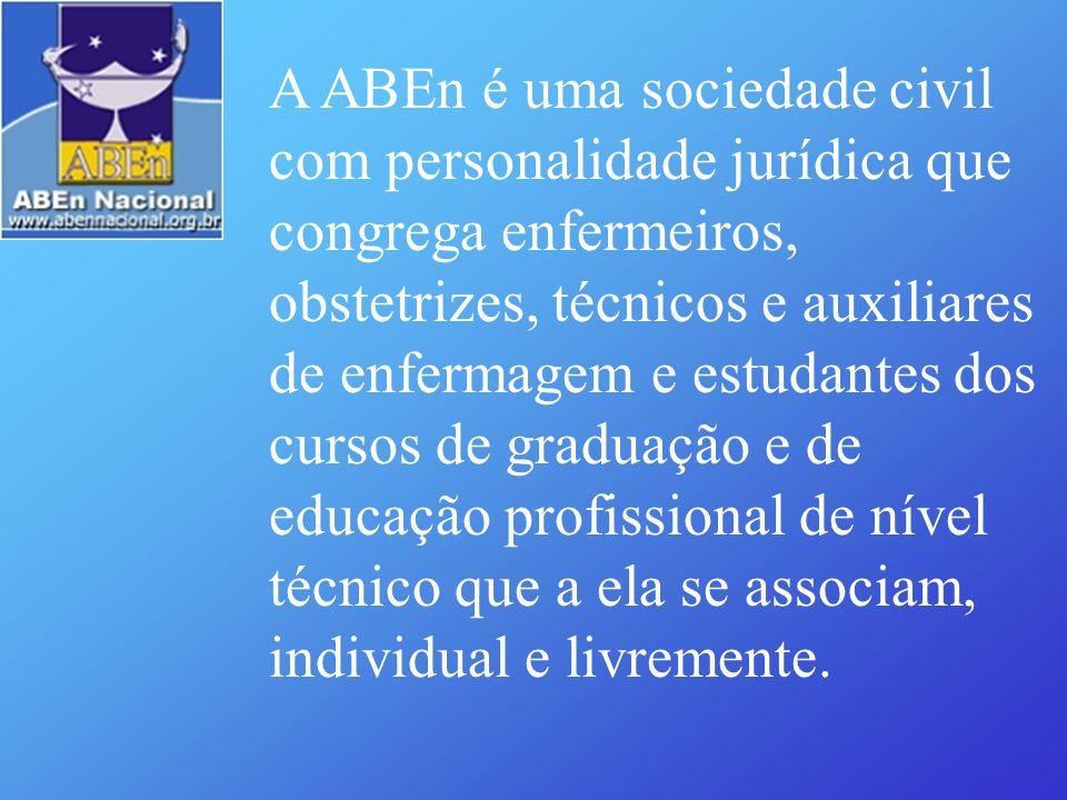 A ABEn é uma sociedade civil com personalidade jurídica que congrega enfermeiros, obstetrizes, técnicos e auxiliares de enfermagem e estudantes dos cursos de graduação e de educação profissional de nível técnico que a ela se associam, individual e livremente.