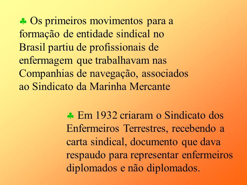Os primeiros movimentos para a formação de entidade sindical no Brasil partiu de profissionais de enfermagem que trabalhavam nas Companhias de navegação, associados ao Sindicato da Marinha Mercante