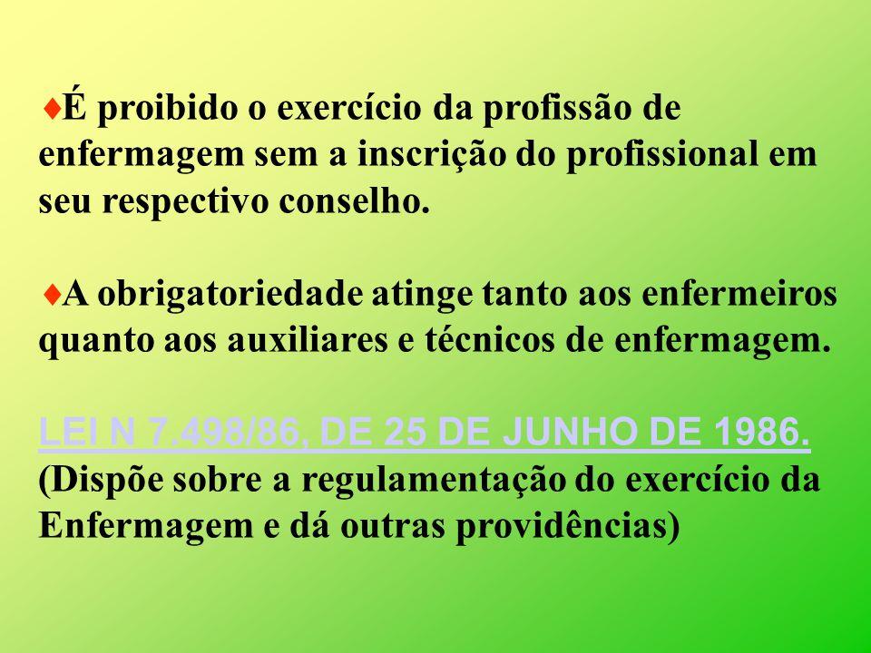 É proibido o exercício da profissão de enfermagem sem a inscrição do profissional em seu respectivo conselho.