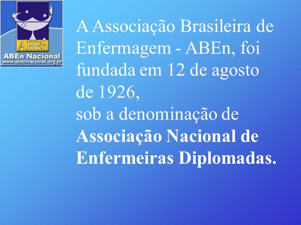 A Associação Brasileira de Enfermagem - ABEn, foi fundada em 12 de agosto de 1926, sob a denominação de Associação Nacional de Enfermeiras Diplomadas.