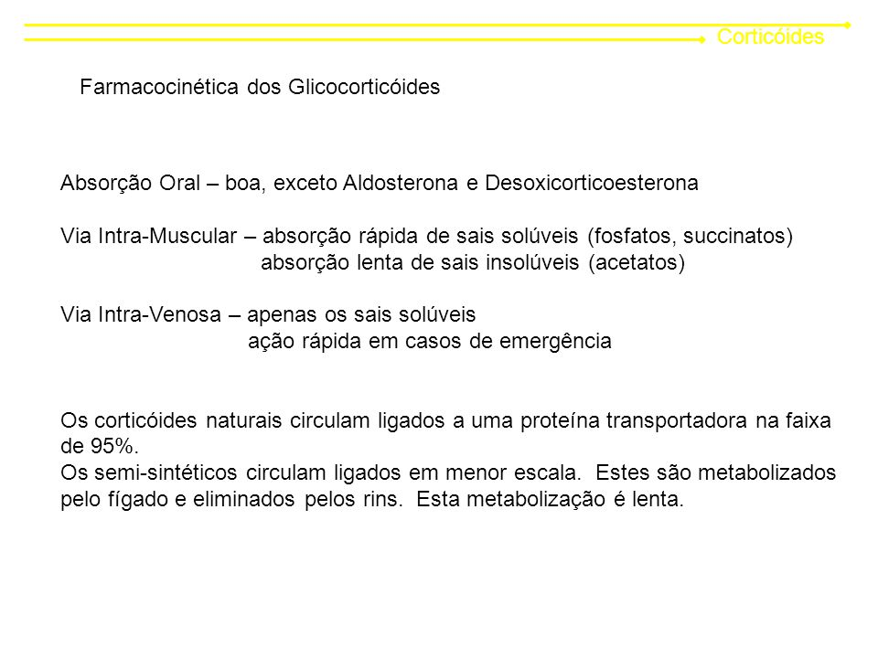 Corticóides Farmacocinética dos Glicocorticóides. Absorção Oral – boa, exceto Aldosterona e Desoxicorticoesterona.