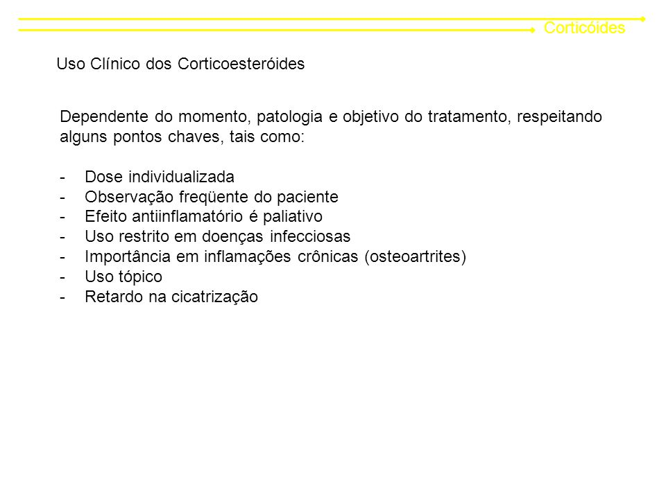 Corticóides Uso Clínico dos Corticoesteróides. Dependente do momento, patologia e objetivo do tratamento, respeitando.