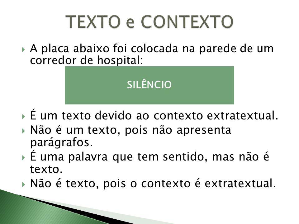 TEXTO e CONTEXTO É um texto devido ao contexto extratextual.