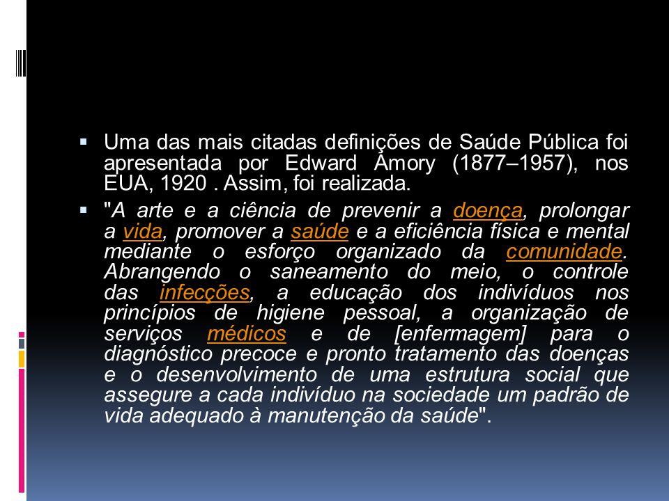 Uma das mais citadas definições de Saúde Pública foi apresentada por Edward Amory (1877–1957), nos EUA, 1920 . Assim, foi realizada.