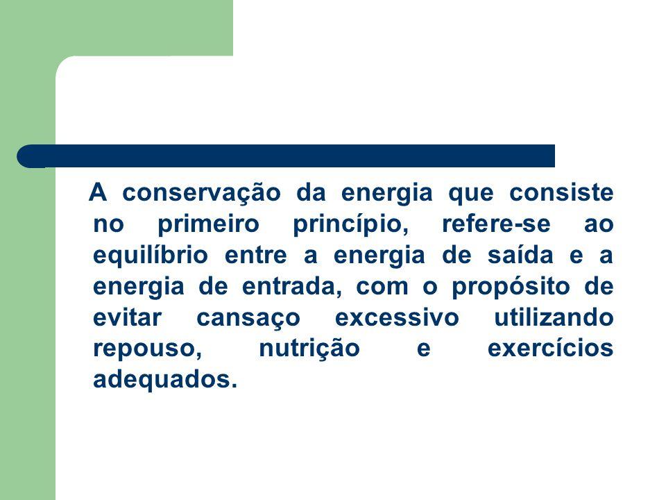 A conservação da energia que consiste no primeiro princípio, refere-se ao equilíbrio entre a energia de saída e a energia de entrada, com o propósito de evitar cansaço excessivo utilizando repouso, nutrição e exercícios adequados.