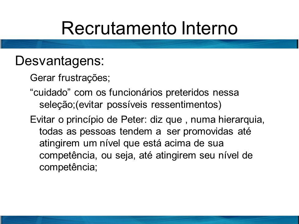 Recrutamento Interno Desvantagens: Gerar frustrações;