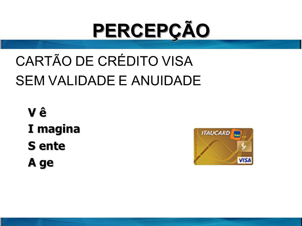 PERCEPÇÃO CARTÃO DE CRÉDITO VISA SEM VALIDADE E ANUIDADE V ê I magina