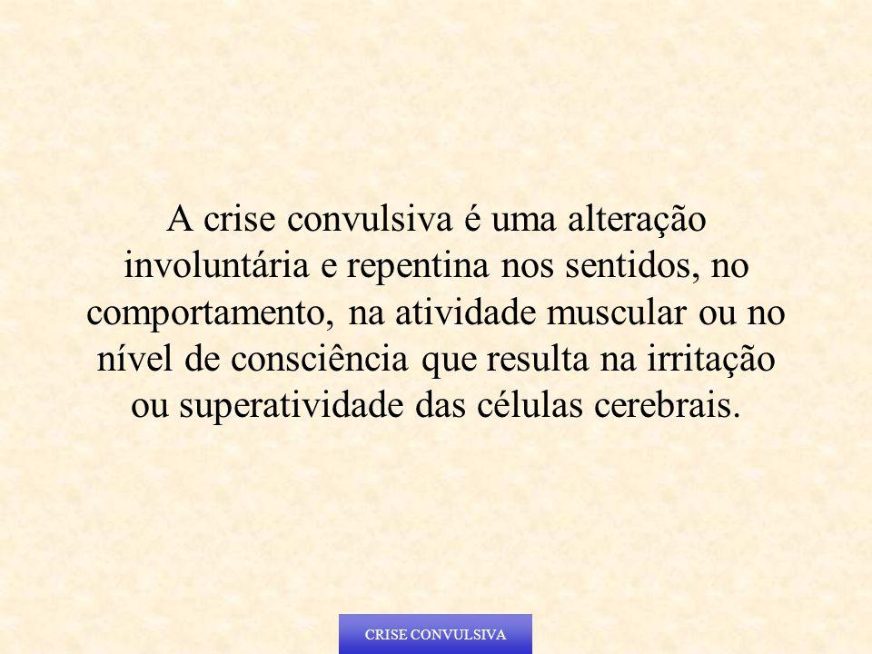A crise convulsiva é uma alteração involuntária e repentina nos sentidos, no comportamento, na atividade muscular ou no nível de consciência que resulta na irritação ou superatividade das células cerebrais.