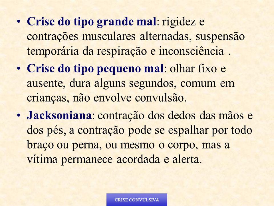 Crise do tipo grande mal: rigidez e contrações musculares alternadas, suspensão temporária da respiração e inconsciência .