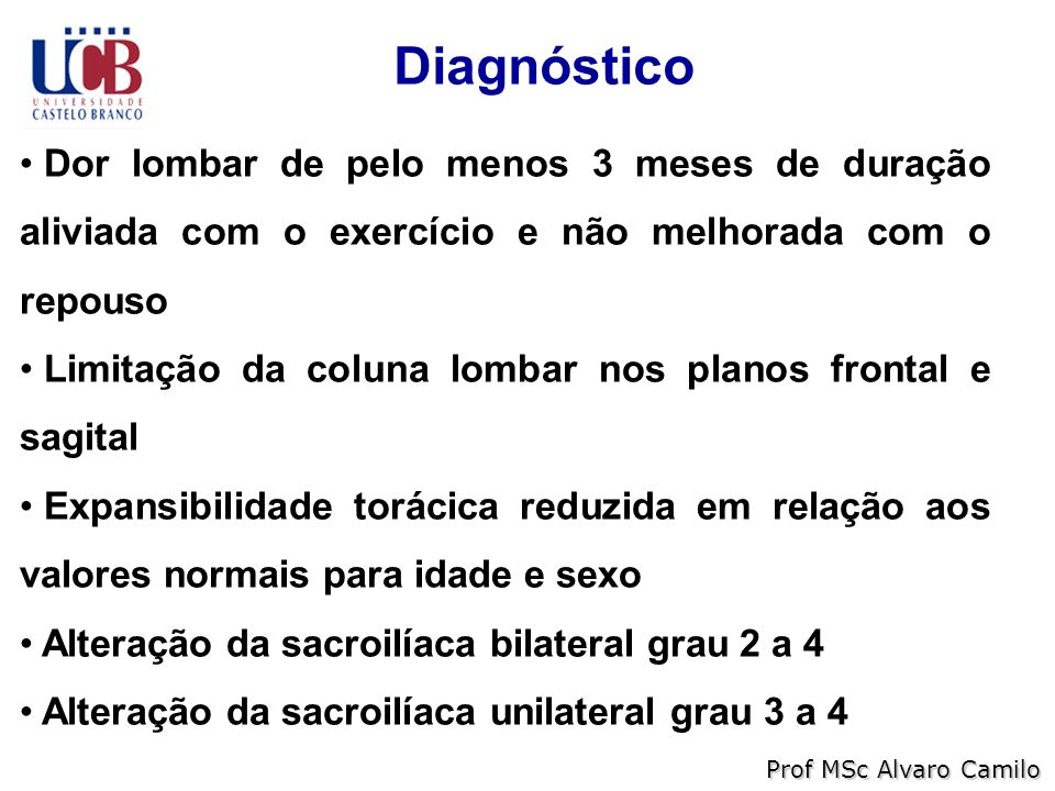 Diagnóstico Dor lombar de pelo menos 3 meses de duração aliviada com o exercício e não melhorada com o repouso.