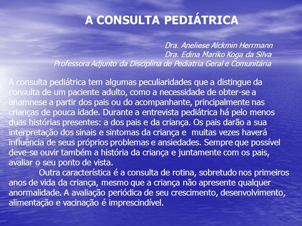 A CONSULTA PEDIÁTRICA Dra. Aneliese Alckmin Herrmann. Dra. Edina Mariko Koga da Silva.