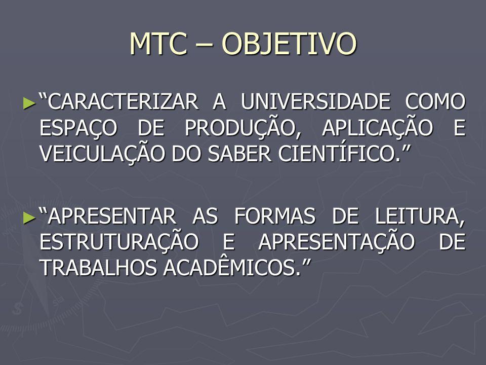 MTC – OBJETIVO CARACTERIZAR A UNIVERSIDADE COMO ESPAÇO DE PRODUÇÃO, APLICAÇÃO E VEICULAÇÃO DO SABER CIENTÍFICO.