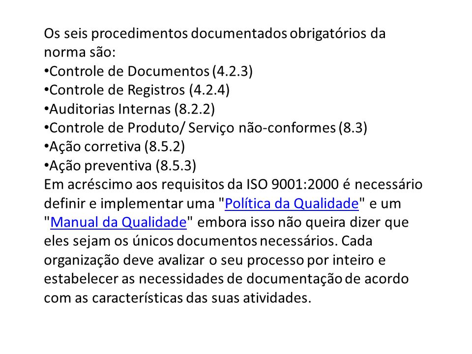 Os seis procedimentos documentados obrigatórios da norma são: