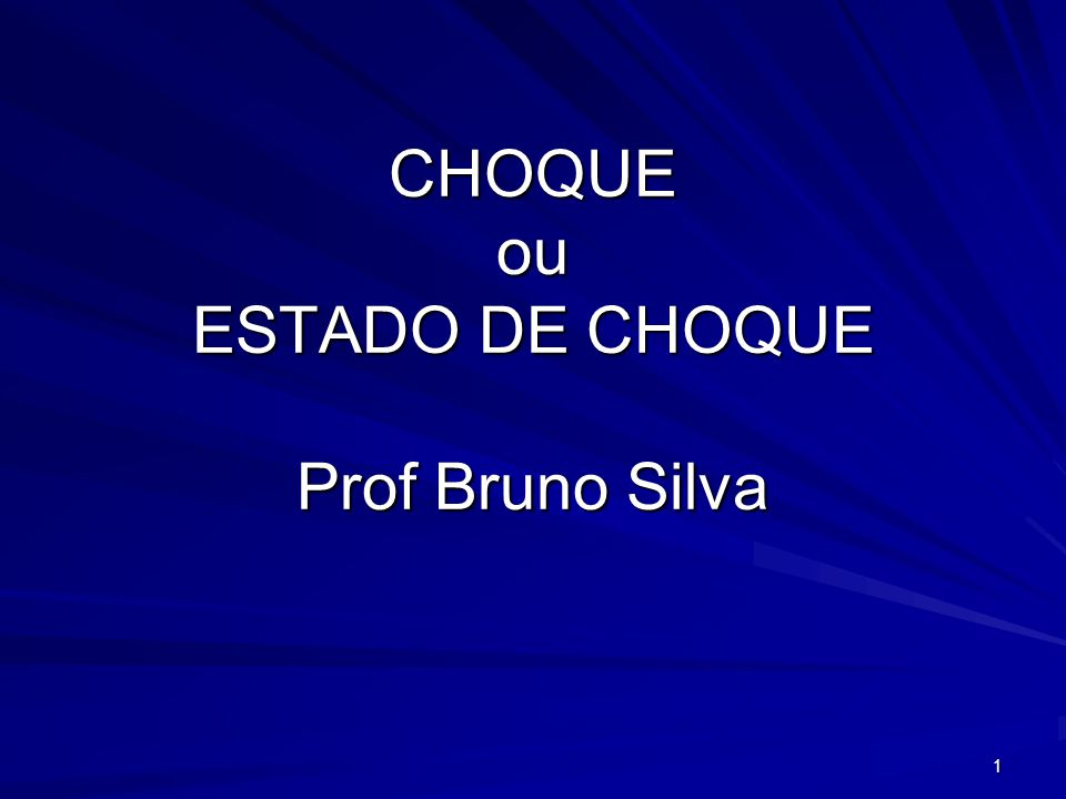 CHOQUE ou ESTADO DE CHOQUE Prof Bruno Silva