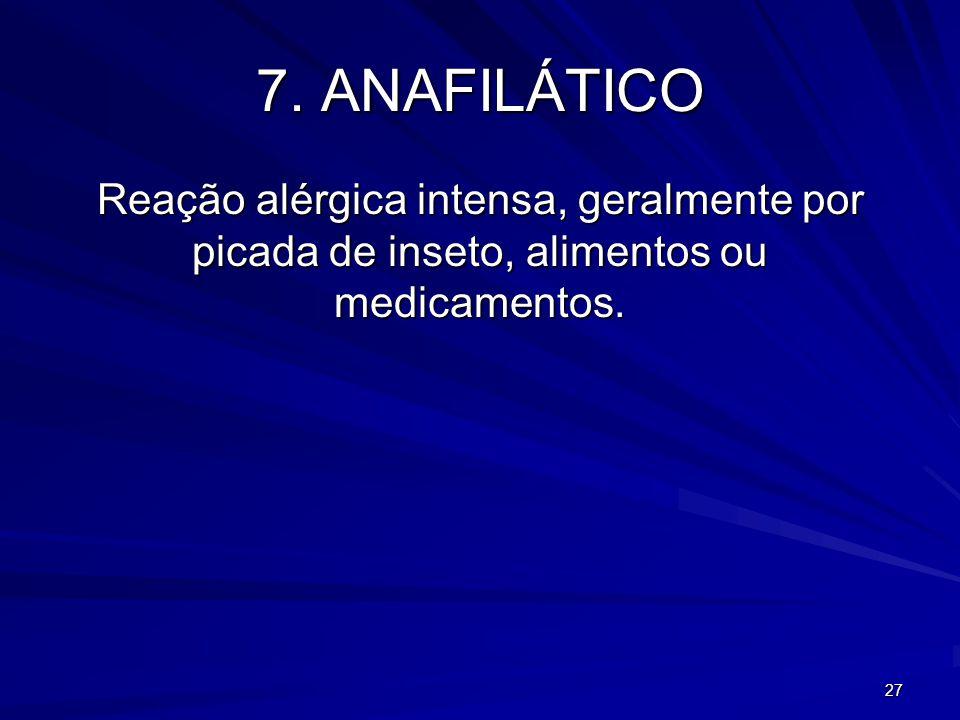 7. ANAFILÁTICO Reação alérgica intensa, geralmente por picada de inseto, alimentos ou medicamentos.