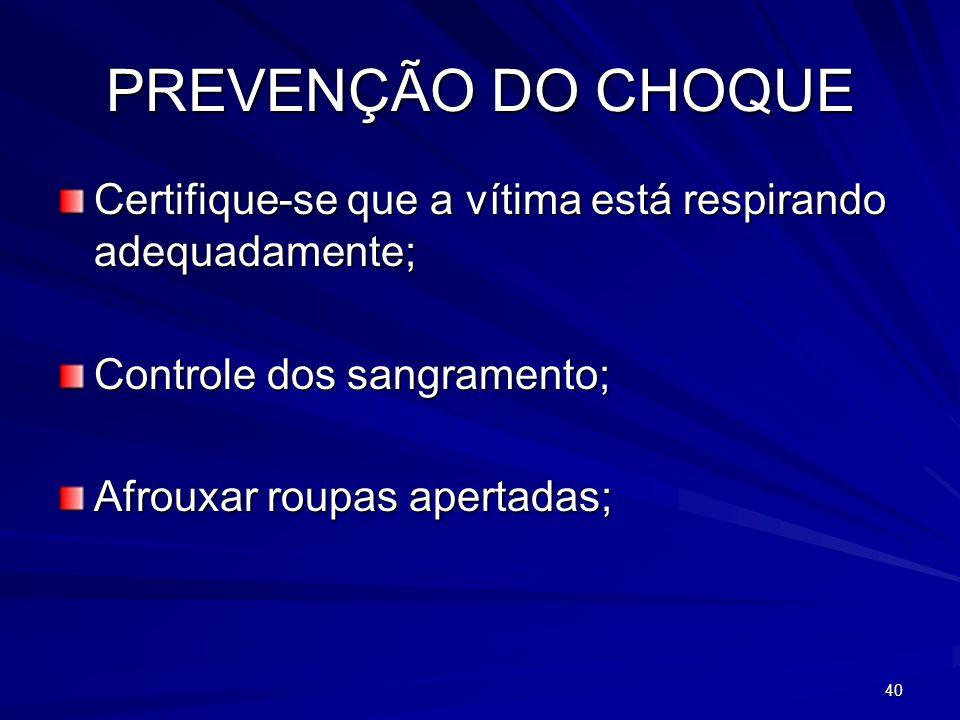 PREVENÇÃO DO CHOQUE Certifique-se que a vítima está respirando adequadamente; Controle dos sangramento;