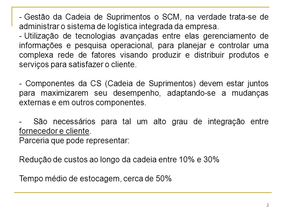 Gestão da Cadeia de Suprimentos o SCM, na verdade trata-se de administrar o sistema de logística integrada da empresa.