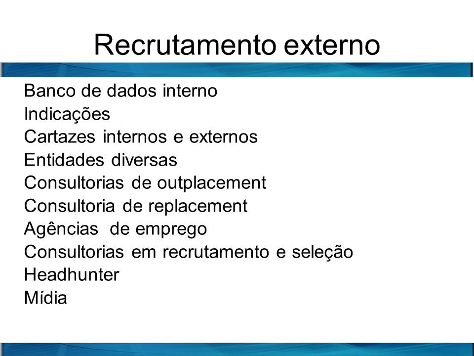 Recrutamento externo Banco de dados interno Indicações