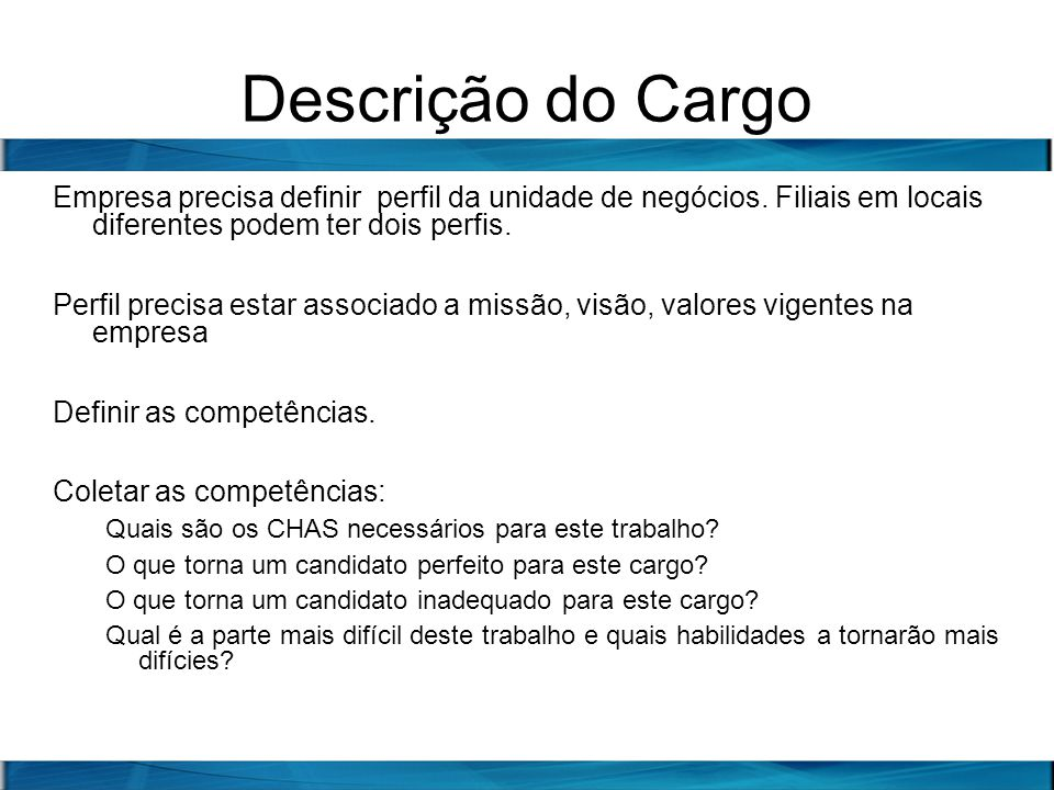 Descrição do Cargo Empresa precisa definir perfil da unidade de negócios. Filiais em locais diferentes podem ter dois perfis.