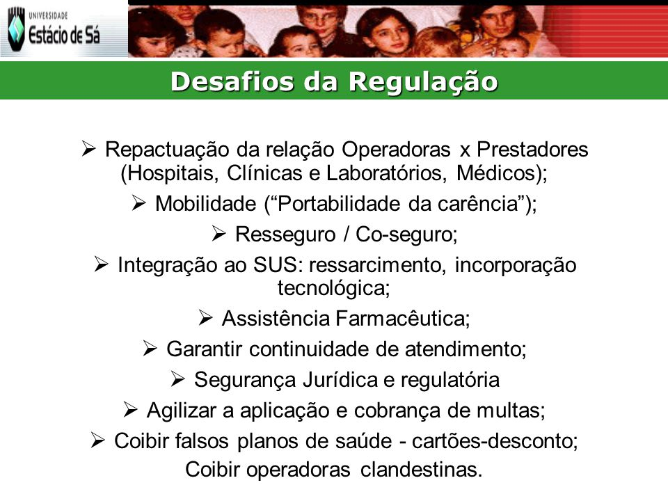 Desafios da Regulação  Repactuação da relação Operadoras x Prestadores (Hospitais, Clínicas e Laboratórios, Médicos);