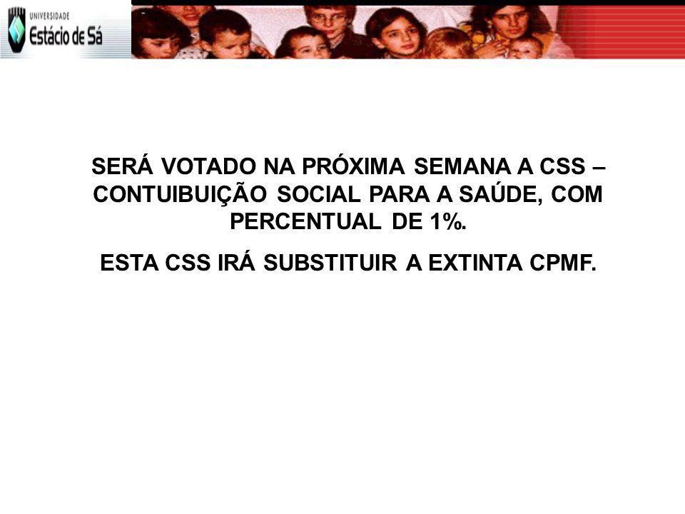 ESTA CSS IRÁ SUBSTITUIR A EXTINTA CPMF.