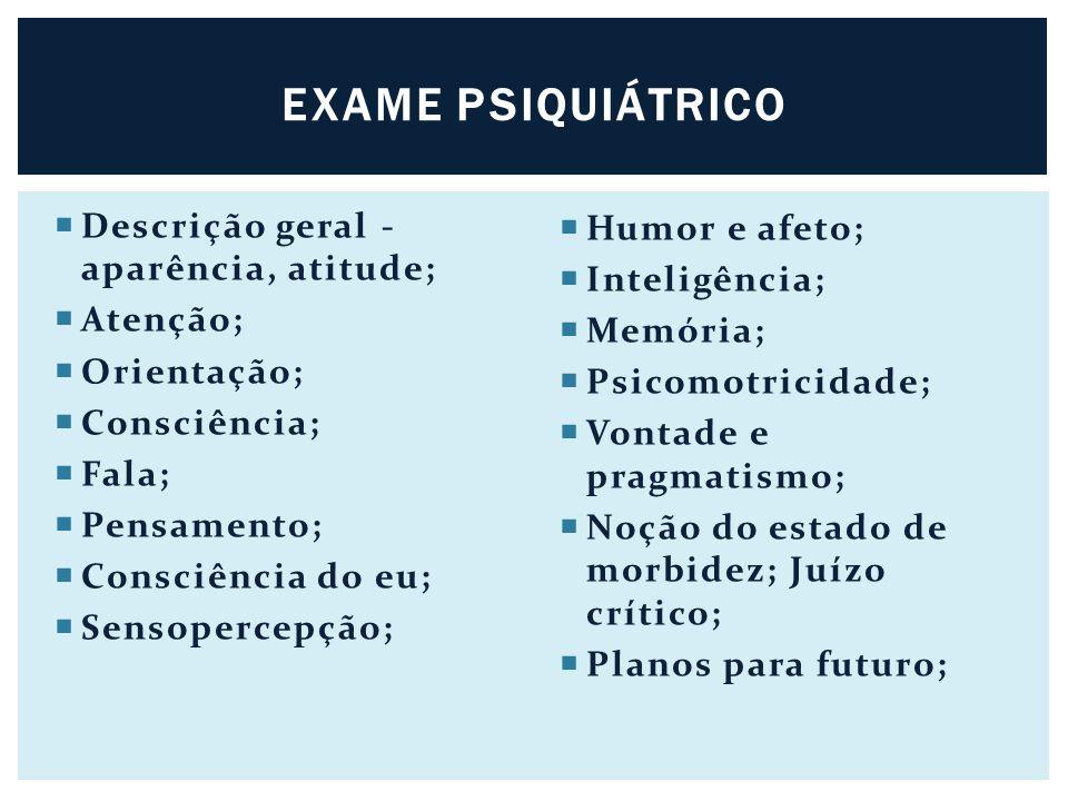 EXAME PSIQUIÁTRICO Descrição geral - aparência, atitude;