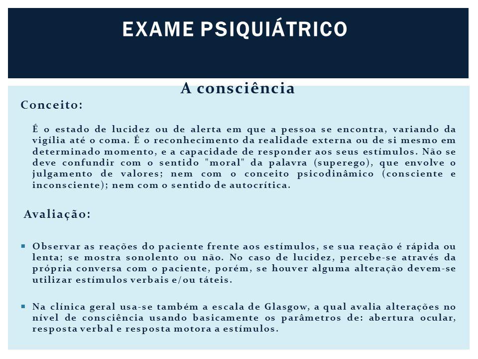 EXAME PSIQUIÁTRICO A consciência Conceito: Avaliação: