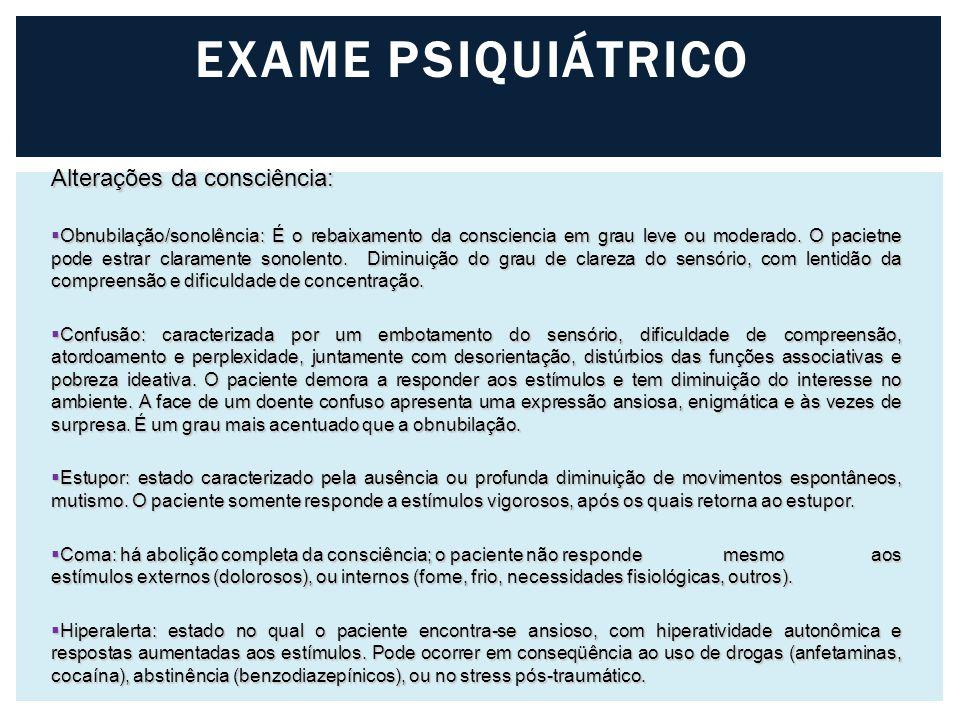 EXAME PSIQUIÁTRICO Alterações da consciência: