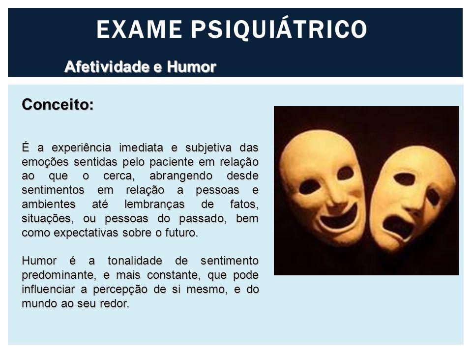 EXAME PSIQUIÁTRICO Afetividade e Humor Conceito: