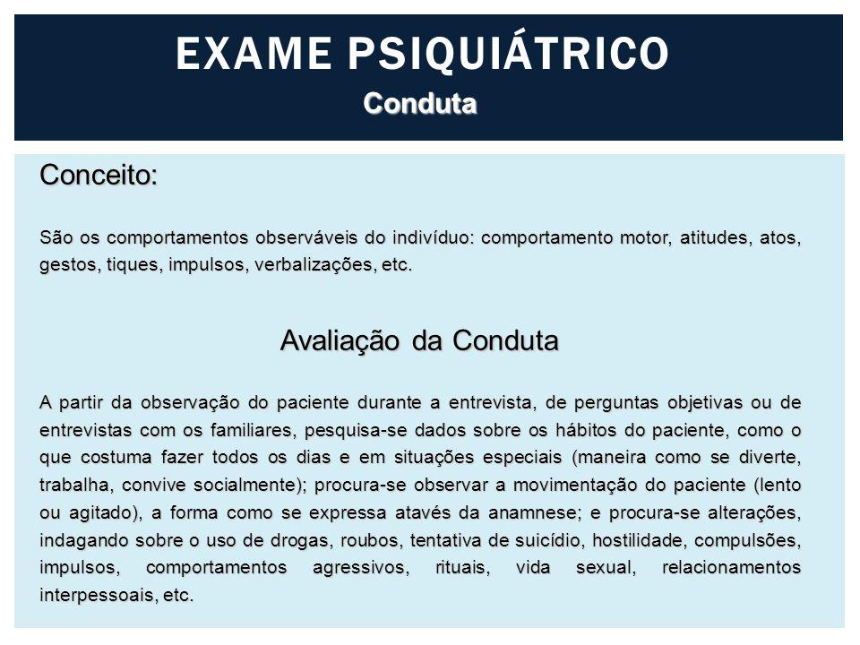 EXAME PSIQUIÁTRICO Conduta Conceito: Avaliação da Conduta