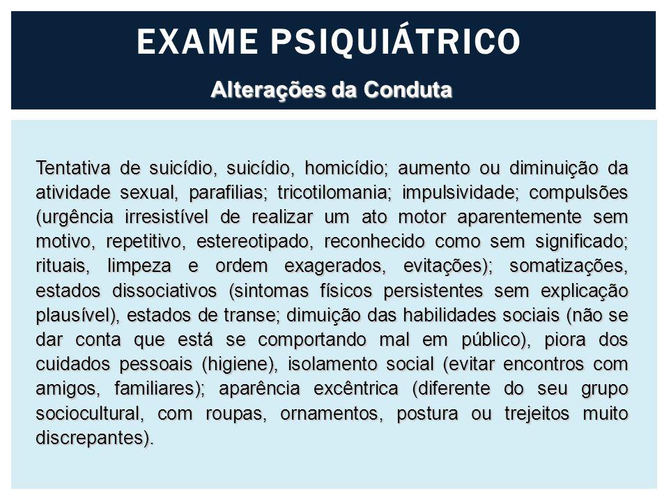 EXAME PSIQUIÁTRICO Alterações da Conduta