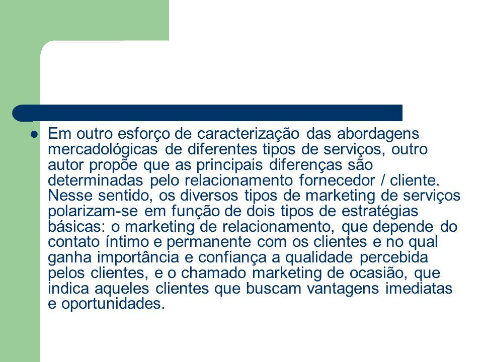 Em outro esforço de caracterização das abordagens mercadológicas de diferentes tipos de serviços, outro autor propõe que as principais diferenças são determinadas pelo relacionamento fornecedor / cliente.